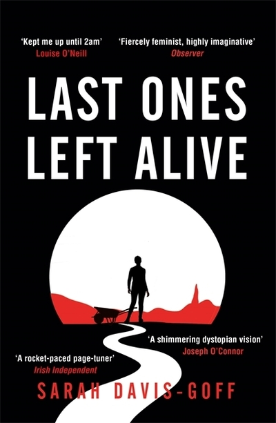 Last Ones Left Alive: The 'fiercely feminist, highly imaginative debut' - Observ by Sarah Davis-Goff