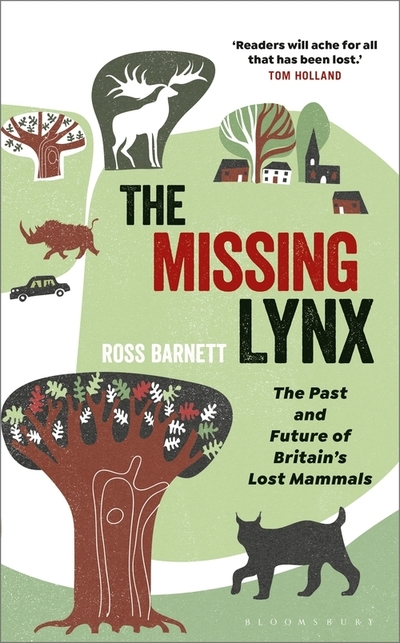 The Missing Lynx: The Past and Future of Britain's Lost Mammals by Ross Barnett