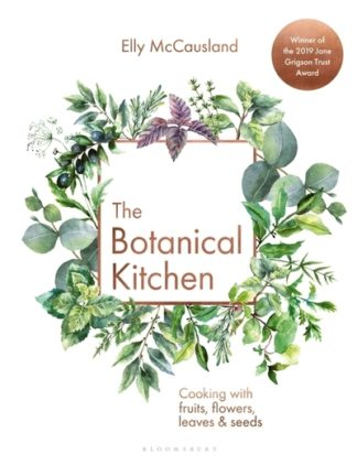 The Botanical Kitchen: Cooking with fruits, flowers, leaves and seeds by Elly McCausland