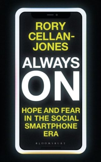 Always On: Hope and Fear in the Social Smartphone Era by Rory Cellan-Jones