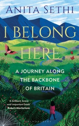I Belong Here: A Journey Along the Backbone of Britain by Anita Sethi