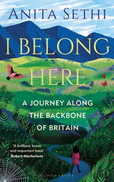 I Belong Here: A Journey Along the Backbone of Britain by Anita Sethi