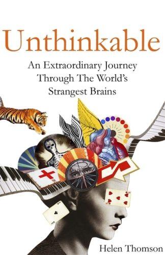 Unthinkable: An Extraordinary Journey Through the World's Strangest Brains by Helen Thomson