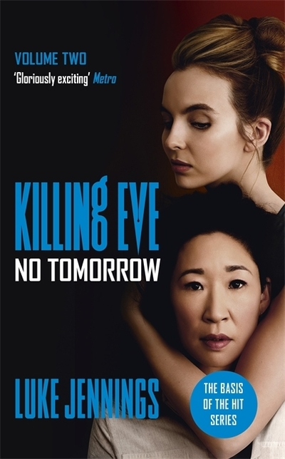 No Tomorrow: The basis for the BAFTA-winning Killing Eve TV series by Luke Jennings