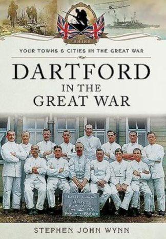 Dartford in the Great War by Stephen John Wynn