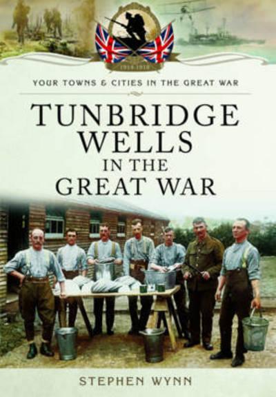 Tunbridge Wells in the Great War by Stephen Wynn