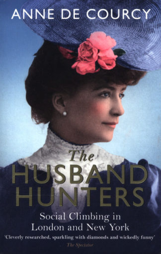 Husband Hunters by Anne de Courcy