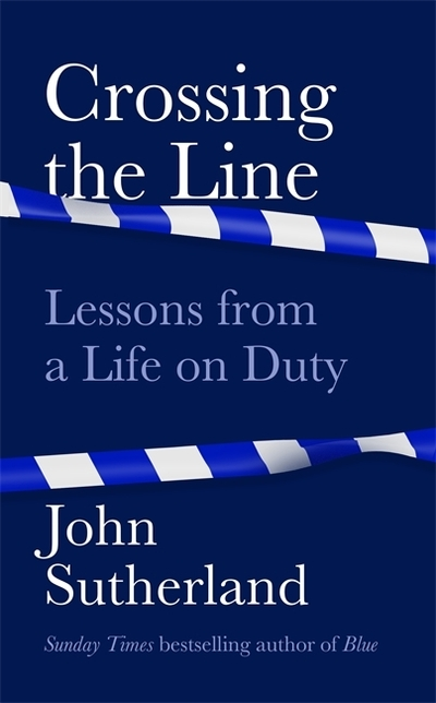 Crossing the Line: Lessons From a Life on Duty by John Sutherland