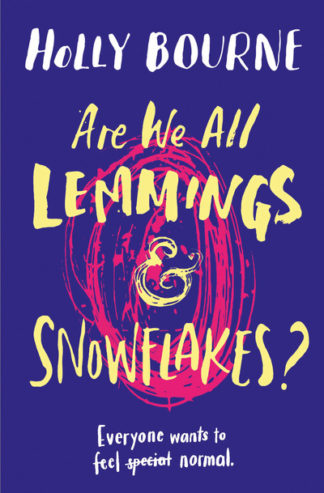 Are We All Lemmings & Snowflakes by Holly Bourne