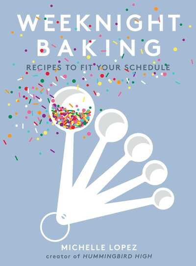 Weeknight Baking: Recipes to Fit Your Schedule by Michelle Lopez