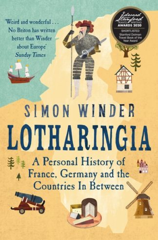 Lotharingia: A Personal History of France, Germany and the Countries In-Between by Simon Winder