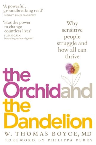 The Orchid and the Dandelion: Why Sensitive People Struggle and How All Can Thri by W. Thomas Boyce
