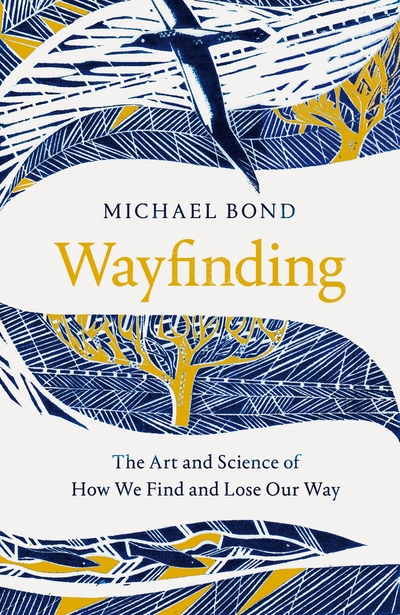 Wayfinding: The Art and Science of How We Find and Lose Our Way by Michael Bond