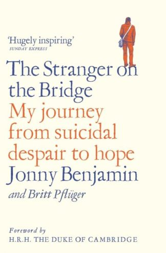 The Stranger on the Bridge: My Journey from Suicidal Despair to Hope by Jonny Benjamin