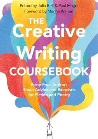 Creative Writing Coursebook: 40 Authors Share Advice and Exercises for Fiction a by Julia Bell