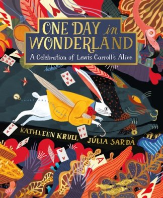 One Day in Wonderland: A Celebration of Lewis Carroll's Alice by Kathleen Krull