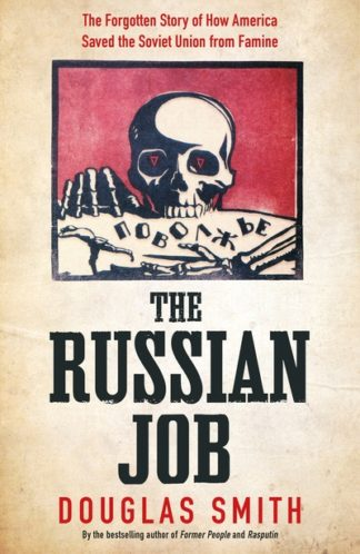 The Russian Job: The Forgotten Story of How America Saved Russia from Famine by Douglas Smith