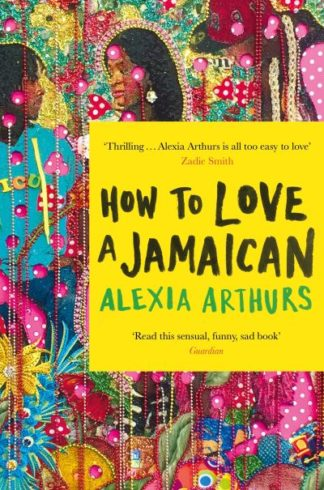 How to Love a Jamaican: Stories by Alexia Arthurs