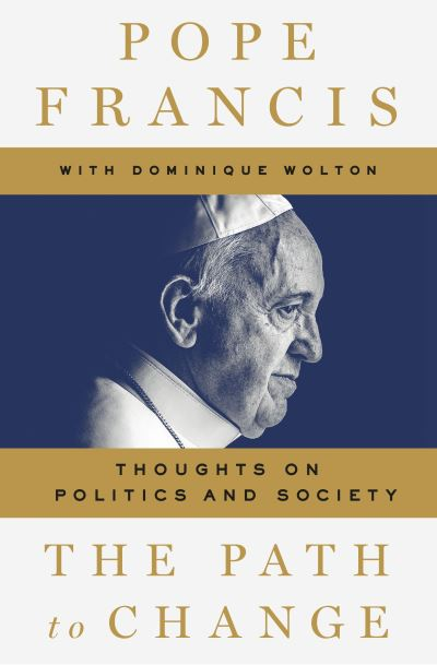 The Path to Change: Thoughts on Politics and Society by Pope Francis