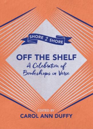 Off The Shelf: A Celebration of Bookshops in Verse by Carol Ann Duffy