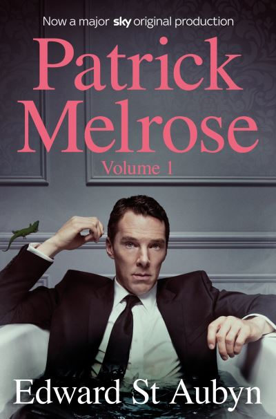Patrick Melrose Volume 1: Never Mind, Bad News and Some Hope by Edward St Aubyn