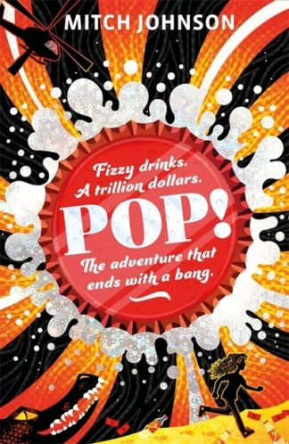 Pop!: Fizzy drinks. A trillion dollars. The adventure that ends with a bang. by Mitch Johnson