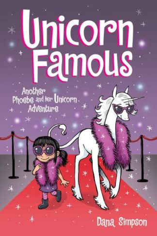 Unicorn Famous: Another Phoebe and Her Unicorn Adventure by Dana Simpson