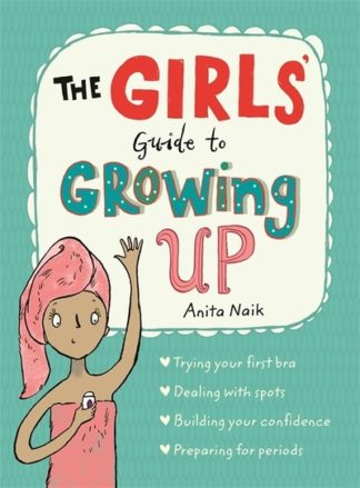Guide To Growing Up The Girls Guide by Anita Naik