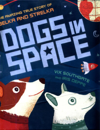 Dogs In Space The Amazing True Story of by Vix Southgate