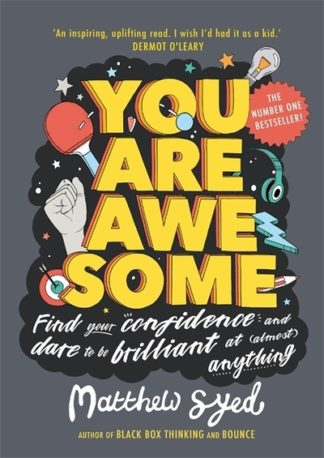 You Are Awesome: Find Your Confidence and Dare to be Brilliant at (Almost) Anyth by Matthew Syed