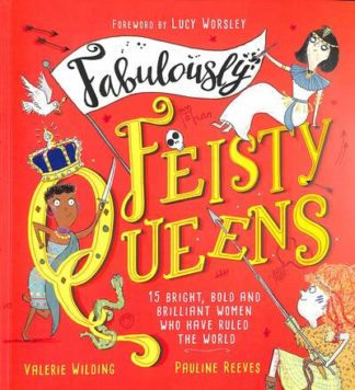 Fabulously Feisty Queens: 15 of the brightest and boldest women who have ruled t by Valerie Wilding