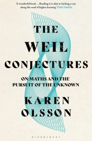 The Weil Conjectures: On Maths and the Pursuit of the Unknown by Karen Olsson
