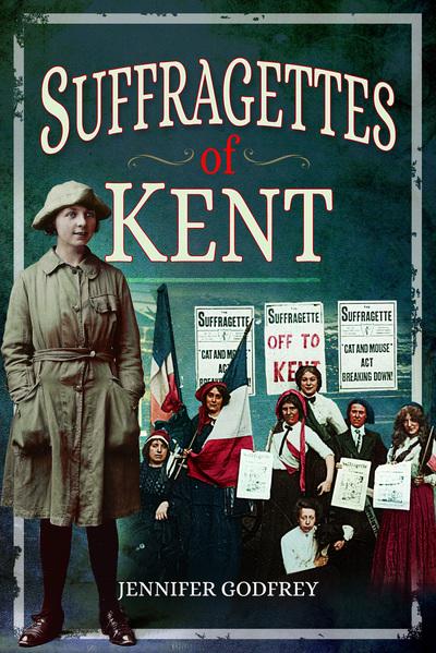 Suffragettes of Kent by ,Jennifer Godfrey