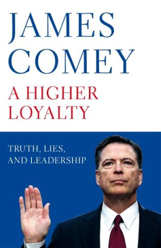 A Higher Loyalty: Truth, Lies, and Leadership by James Comey
