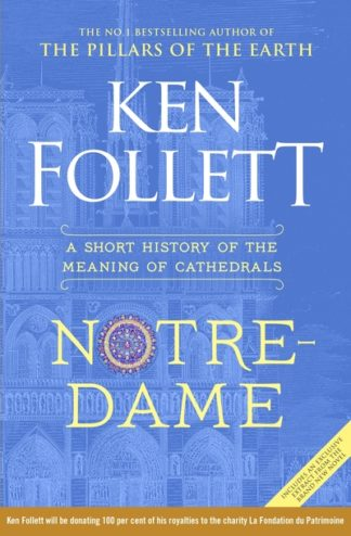 Notre-Dame: A Short History of the Meaning of Cathedrals by Ken Follett