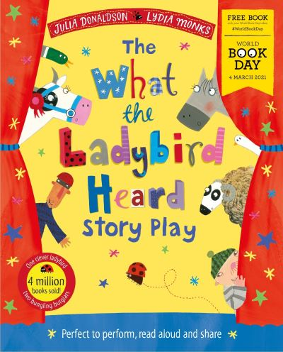 The What the Ladybird Heard Play: World Book Day 2021 by Julia Donaldson