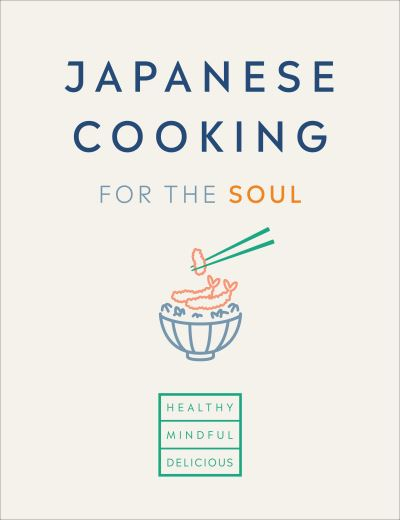 Japanese Cooking for the Soul: Healthy. Mindful. Delicious. by Group UK Limite Hana