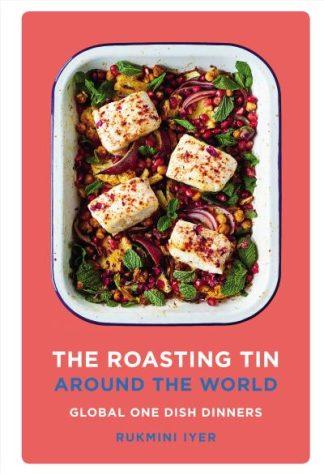 The Roasting Tin Around the World: Global One Dish Dinners by Rukmini Iyer