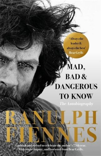 Mad Bad and Dangerous to Know by Ranulph Fiennes