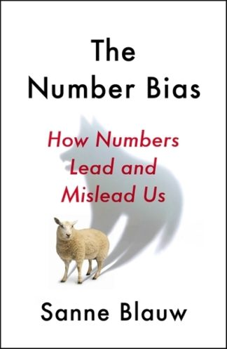 The Number Bias: How Numbers Lead and Mislead Us by Sanne Blauw
