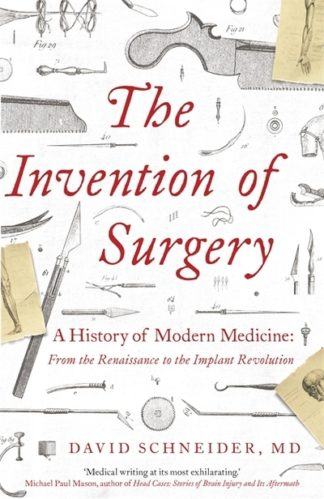 The Invention of Surgery by Dr David Schneider