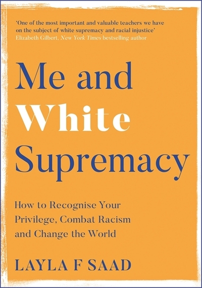 Me and White Supremacy: How to Recognise Your Privilege, Combat Racism by Layla F. Saad