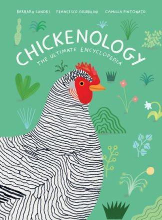 Chickenology: The Ultimate Encyclopedia by Barbara Sandri