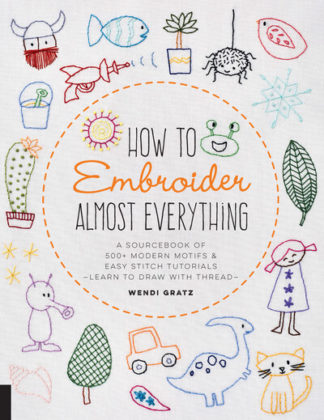 How To Embroider Almost Everything by Wendi Sebestyen