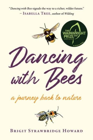 Dancing with Bees: A Journey Back to Nature by Brigit Strawbridge Howard