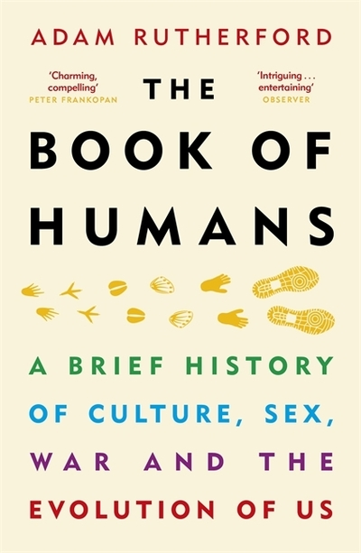 The Book of Humans: A Brief History of Culture, Sex, War and the Evolution of Us by Adam Rutherford