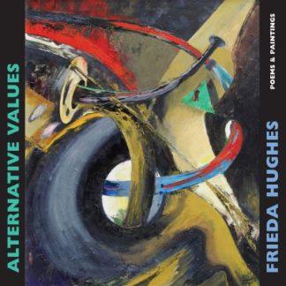 Alternative Values: Poems & Paintings by Frieda Hughes