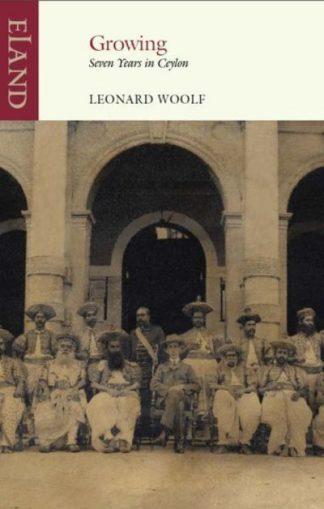 Growing: Seven Years in Ceylon by Leonard Woolf