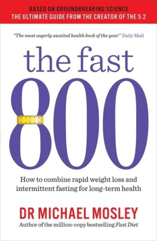 The Fast 800: Everything you need to know about fasting for weight loss and long by Michael Mosley