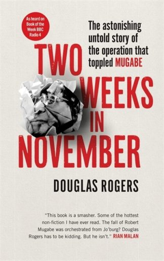 Two Weeks in November: The Astonishing Inside Story of the Coup That Toppled Mug by Douglas Rogers